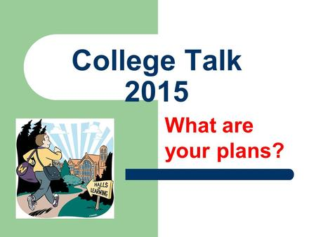 College Talk 2015 What are your plans?. Counseling Office Mrs. AshwellSecretary Ms. PurvisRegistrar / Records Mrs. GouldClerk / Support Mr. Derum Counselor.