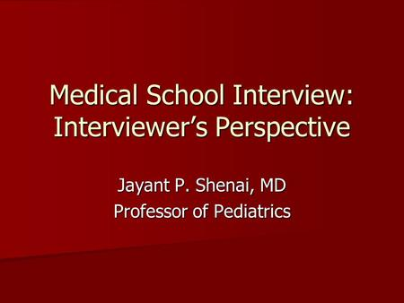 Medical School Interview: Interviewer's Perspective Jayant P. Shenai, MD Professor of Pediatrics.