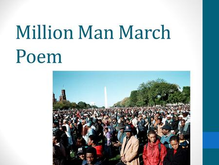 Million Man March Poem. The Million Man March A gathering of social activists, en masse, held at the National Mall in Washington D.C. on October 16 th.