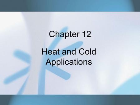 Chapter 12 Heat and Cold Applications. Copyright © 2007 Thomson Delmar Learning. ALL RIGHTS RESERVED.2 Heat and Cold Treatments Localized application.