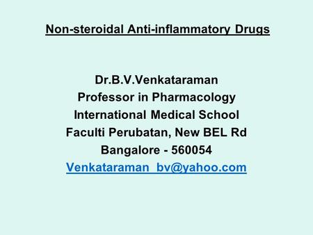 Non-steroidal Anti-inflammatory Drugs Dr.B.V.Venkataraman Professor in Pharmacology International Medical School Faculti Perubatan, New BEL Rd Bangalore.