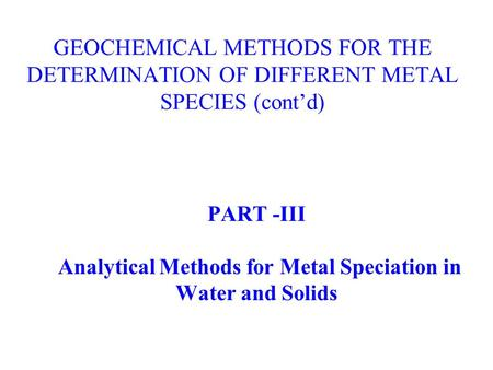 PART -III Analytical Methods for Metal Speciation in Water and Solids