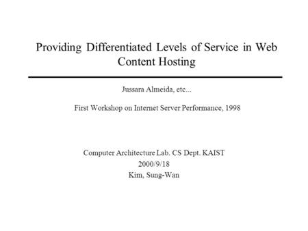 Providing Differentiated Levels of Service in Web Content Hosting Jussara Almeida, etc... First Workshop on Internet Server Performance, 1998 Computer.