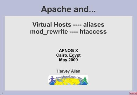 1 Apache and... Virtual Hosts ---- aliases mod_rewrite ---- htaccess AFNOG X Cairo, Egypt May 2009 Hervey Allen.
