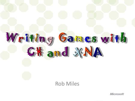 Rob Miles. How does an XNA game program work? Programs tell computers what to do A program is written in a programming language – C# is a programming.