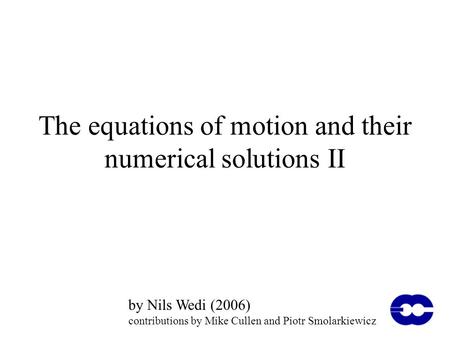 The equations of motion and their numerical solutions II by Nils Wedi (2006) contributions by Mike Cullen and Piotr Smolarkiewicz.