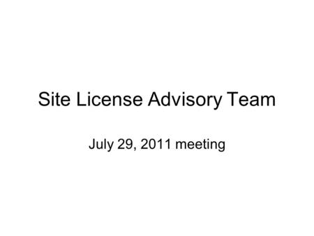 Site License Advisory Team July 29, 2011 meeting.