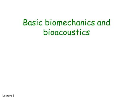 Basic biomechanics and bioacoustics