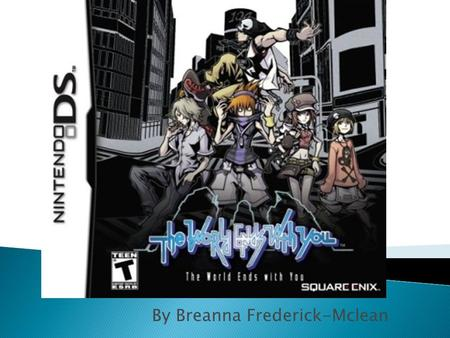 By Breanna Frederick-Mclean.  The World Ends With You is a action/ RPG game that takes place in Shibuya, Japan. It is for the Nintendo DS and iOS. 