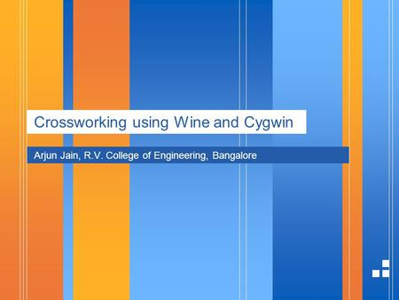 Crossworking using Wine and Cygwin Arjun Jain, R.V. College of Engineering, Bangalore.