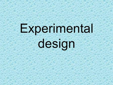 Experimental design. Observation Observation – A process that helps gain information. Sight, smell, touch, taste, hearing – Example related to the game-