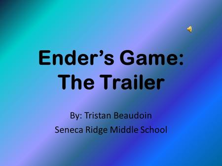 Ender's Game: The Trailer By: Tristan Beaudoin Seneca Ridge Middle School.