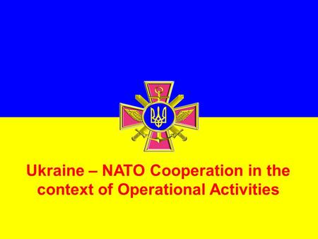Ukraine – NATO Cooperation in the context of Operational Activities.