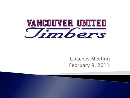 Coaches Meeting February 9, 2011.  Introductions  Coach Selection Process  Coach Selection Timeline  Coach Development  Coach/Team Expectations 