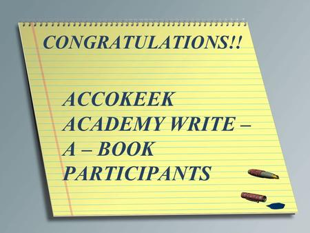 CONGRATULATIONS!! ACCOKEEK ACADEMY WRITE – A – BOOK PARTICIPANTS.