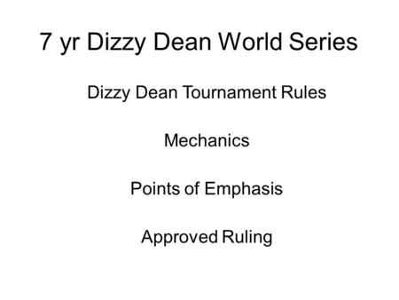 7 yr Dizzy Dean World Series Approved Ruling Mechanics Points of Emphasis Dizzy Dean Tournament Rules.