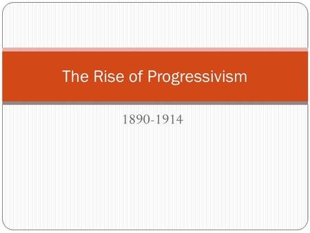 1890-1914 The Rise of Progressivism. Progressivism Immigration, industrialization, and urbanization had caused problems for America Tried to reform America.