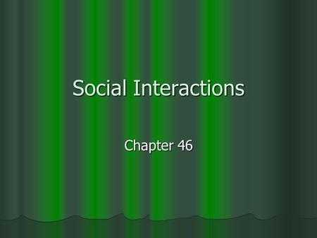 Social Interactions Chapter 46. Animal Behavior Observable coordinated responses to stimuli Observable coordinated responses to stimuli Originates with.