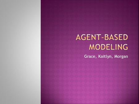 "Grace, Kaitlyn, Morgan.  Model of a situation where various ""autonomous agents"" are affecting a system  How do independent variables change the behavior."