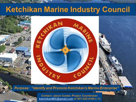Ketchikan Marine Industry Council Contact: Jason Custer, Project Coordinator or 907-225-4166 x Purpose: