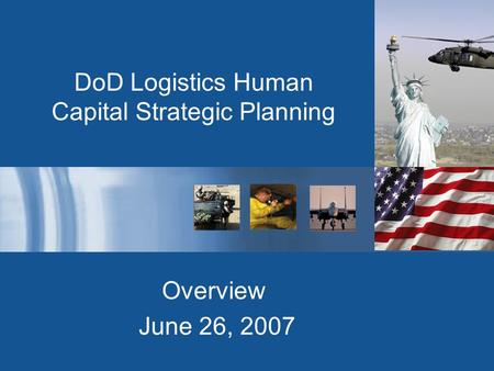 DoD Logistics Human Capital Strategic Planning Overview June 26, 2007.
