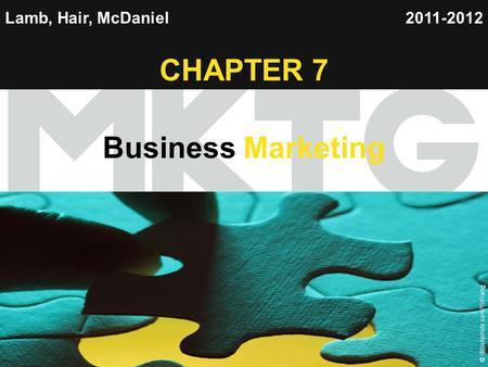 Chapter 7 Copyright ©2012 by Cengage Learning Inc. All rights reserved 1 Lamb, Hair, McDaniel CHAPTER 7 Business Marketing 2011-2012 © iStockphoto.com/YinYang.