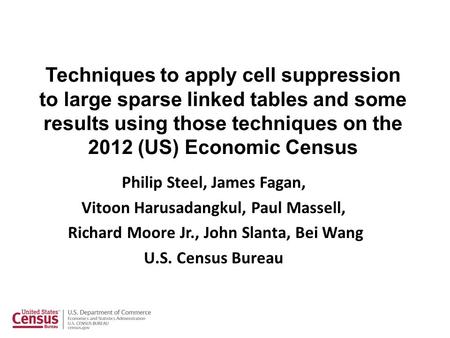 Techniques to apply cell suppression to large sparse linked tables and some results using those techniques on the 2012 (US) Economic Census Philip Steel,