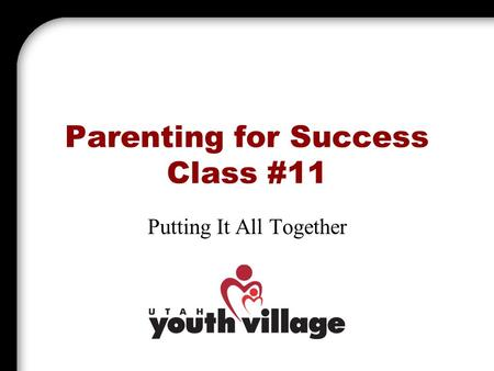 Parenting for Success Class #11 Putting It All Together.
