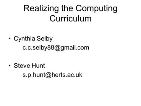 Realizing the Computing Curriculum Cynthia Selby Steve Hunt