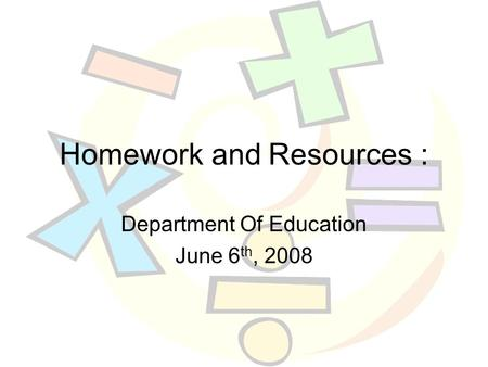 Homework and Resources : Department Of Education June 6 th, 2008.