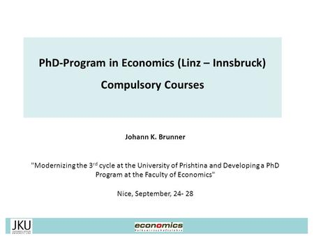 Johann K. Brunner Modernizing the 3 rd cycle at the University of Prishtina and Developing a PhD Program at the Faculty of Economics Nice, September,