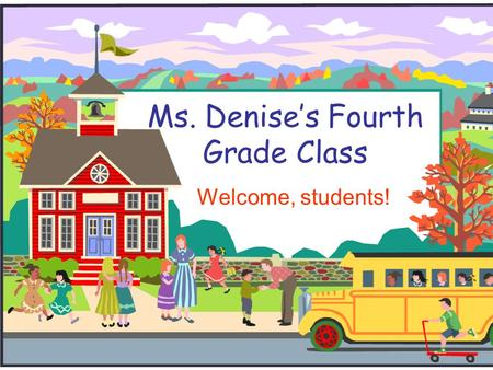 Ms. Denise's Fourth Grade Class Welcome, students!