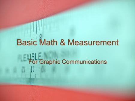 Basic Math & Measurement For Graphic Communications.
