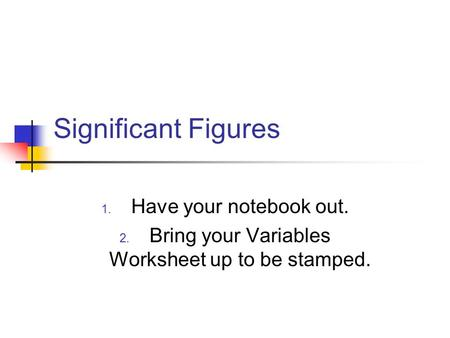 Bring your Variables Worksheet up to be stamped.