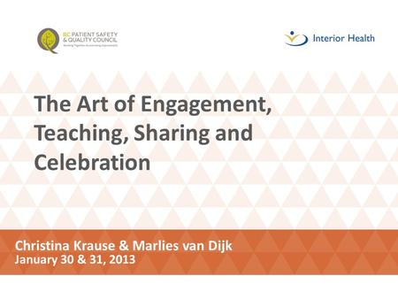 The Art of Engagement, Teaching, Sharing and Celebration Christina Krause & Marlies van Dijk January 30 & 31, 2013.