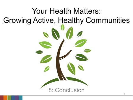 Your Health Matters: Growing Active, Healthy Communities Conclusion