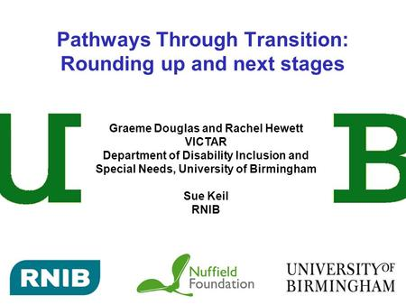 Pathways Through Transition: Rounding up and next stages Graeme Douglas and Rachel Hewett VICTAR Department of Disability Inclusion and Special Needs,