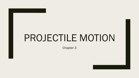 PROJECTILE MOTION Chapter 3. Scalar and Vector Quantities.