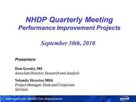 NHDP Quarterly Meeting Performance Improvement Projects September 30th, 2010 Presenters: Don Grostic, MS Associate Director, Research and Analysis Yolanda.