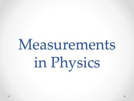 Measurements in Physics. Fundamental Units The SI system (AKA the System International or the metric system There are 7 fundamental units: 1.Meter (m)-