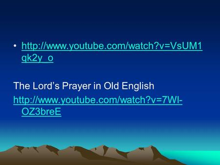 qk2y_ohttp://www.youtube.com/watch?v=VsUM1 qk2y_o The Lord's Prayer in Old English