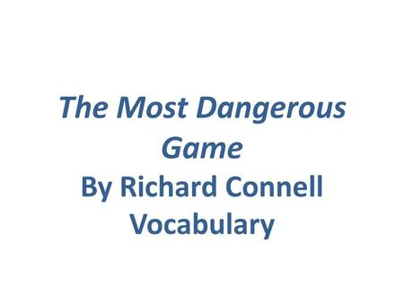 The Most Dangerous Game By Richard Connell Vocabulary.