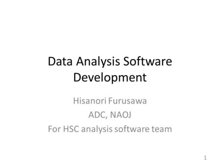 Data Analysis Software Development Hisanori Furusawa ADC, NAOJ For HSC analysis software team 1.