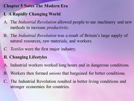 Chapter 5 Notes The Modern Era I. A Rapidly Changing World A.The Industrial Revolution allowed people to use machinery and new methods to increase productivity.