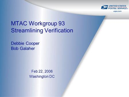 MTAC Workgroup 93 Streamlining Verification Debbie Cooper Bob Galaher Feb 22, 2006 Washington DC.