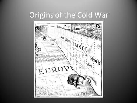 Origins of the Cold War. FDR & the United Nations April 12, 1945 – FDR dies and Harry Truman becomes president of the United States June 26, 1945 – Representatives.