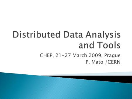 CHEP, 21-27 March 2009, Prague P. Mato /CERN.  Distributed Data Analysis is very wide subject and I don't like catalogue-like talks  Narrowing the scope.
