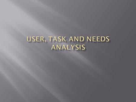  Needs analysis  Types of analyses  Job/Task analysis  Audience analysis  Data-collection techniques.