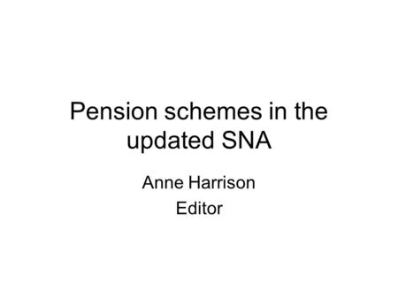 Pension schemes in the updated SNA Anne Harrison Editor.