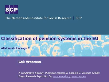Classification of pension systems in the EU AIM Work Package 2 Cok Vrooman A comparative typology of pension regimes, A. Soede & C. Vrooman (2008) Enepri.